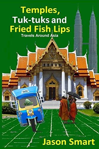 Temples, Tuk-tuks and Fried Fish Lips: Travels: Smart, Jason