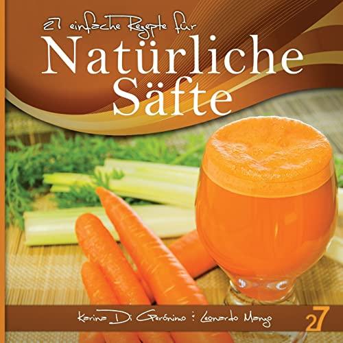 9781492138884: 27 einfache Rezepte für Natürliche Säfte: Vegetarische und vegane Säfte: Volume 1 (Säfte und Smoothies)