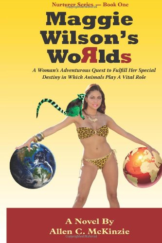 9781492139324: Maggie Wilson's WoRlds: (A Woman's Adventurous Quest to Fulfill Her Special Destiny In Which Animals Play A Vital Role) (Nurturer Series)