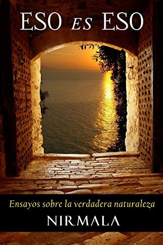 9781492141204: Eso es eso: Ensayos sobre la verdadera naturaleza (Spanish Edition)