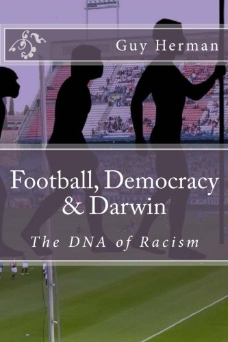 9781492143550: Football, Democracy & Darwin: The DNA of Racism