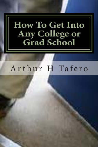 How To Get Into Any College or: Tafero, Arthur H