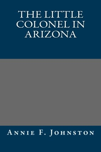 9781492146438: The Little Colonel in Arizona