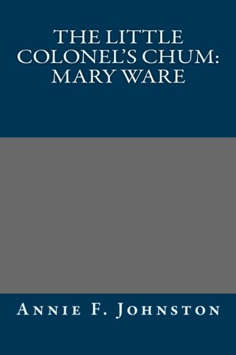 The Little Colonel's Chum: Mary Ware: Annie F. Johnston