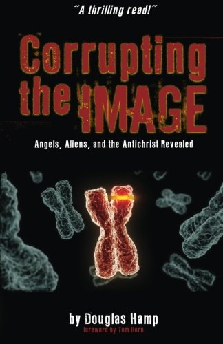 9781492149309: Corrupting the Image Book: Angels, Aliens, and the Antichrist Revealed