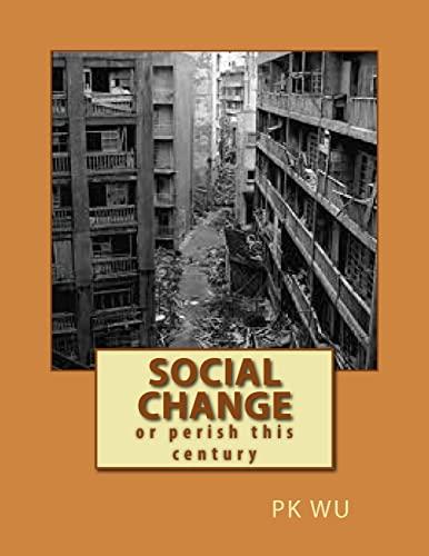Social Change: Or Perish This Century: Wu, Pk