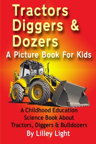 9781492151197: Tractors, Diggers and Dozers A Picture Book For Kids: A Childhood Education Science Book About Tractors, Diggers & Bulldozers