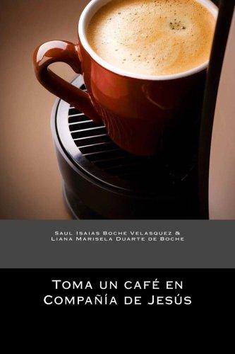 9781492155355: Toma un cafe en compañia de Jesus: Un espacio relevante para crecer y compartir (Volume 1) (Spanish Edition)