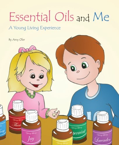 Essential Oils and Me: A Young Living Experience: Oler, Amy J.