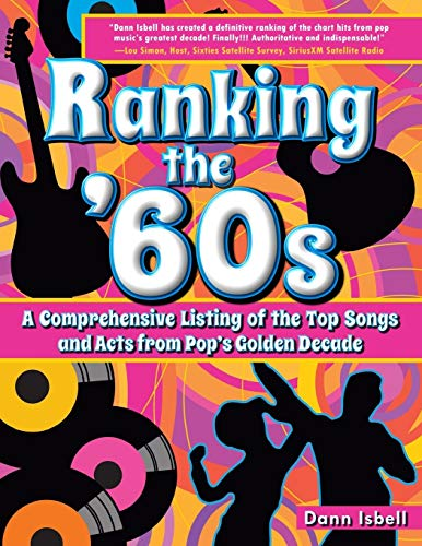 Ranking the '60s: A Comprehensive Listing of the Top Songs and Acts from Pop's Golden ...