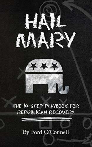9781492156888: Hail Mary: The 10-Step Playbook for Republican Recovery