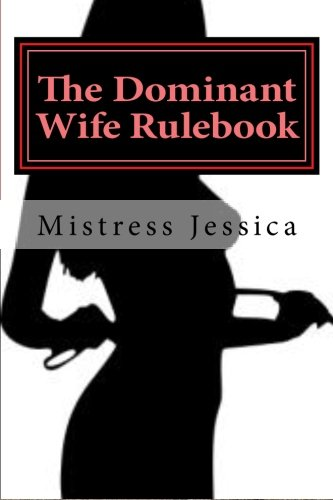 """The Dominant Wife Rulebook: """"guidelines for the submissive husband"""": Jessica, Mistress"""