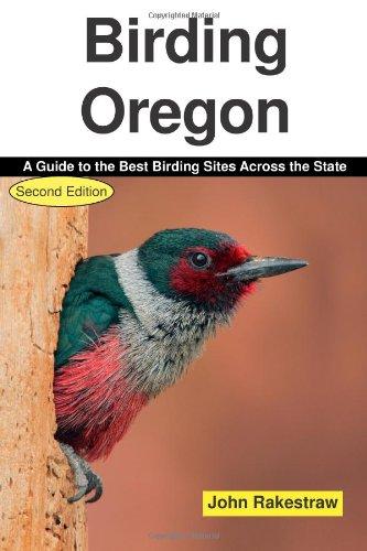 Birding Oregon: A Guide to the Best Birding Sites Across Oregon: Rakestraw, John