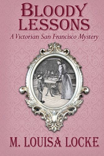 9781492159049: Bloody Lessons: A Victorian San Francisco Mystery