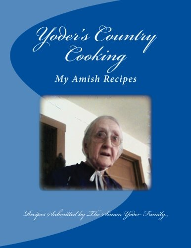 Yoders Country Cooking: Amish Recipes: Yoder, Ms Susie J; Slabaugh, Mr Joseph E