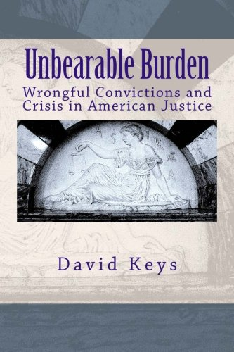 9781492159797: Unbearable Burden: Wrongful Convictions and the Crisis in American Justice