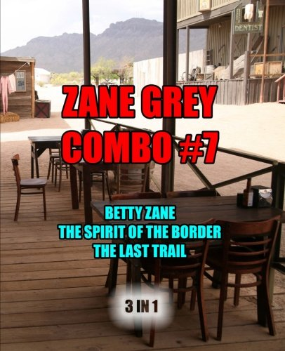 Zane Grey Combo #7: Betty Zane/The Spirit of the Border/The Last Trail (Zane Grey Omnibus...