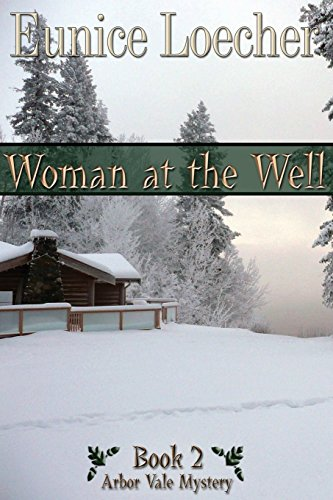 Woman at the Well (Arbor Vale Mystery Series) (Volume 2): Loecher, Eunice