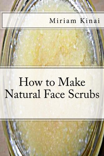 9781492162926: How to Make Natural Face Scrubs