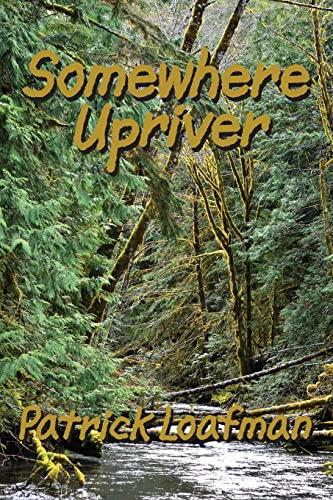 Somewhere Upriver: Loafman, Patrick