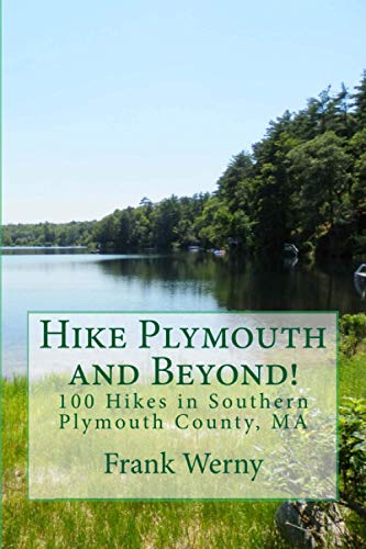 9781492163367: Hike Plymouth and Beyond!: 100 Hikes in Southern Plymouth County, MA