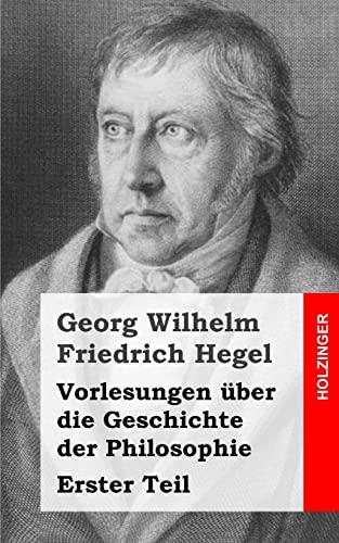 9781492163411: Vorlesungen über die Geschichte der Philosophie: Erster Teil (German Edition)