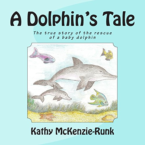 A Dolphin's Tale: The True Story of: Kathy McKenzie-Runk