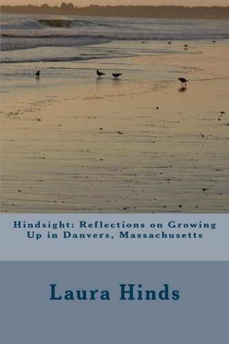 9781492164432: Hindsight: Reflections on Growing Up in Danvers, Massachusetts: Hindsight: Reflections on Growing Up in Danvers, MA