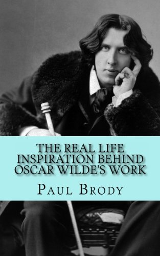 9781492164722: The Real Life Inspiration Behind Oscar Wilde's Work: A Play-by-Play Look At Wilde's Inspirations