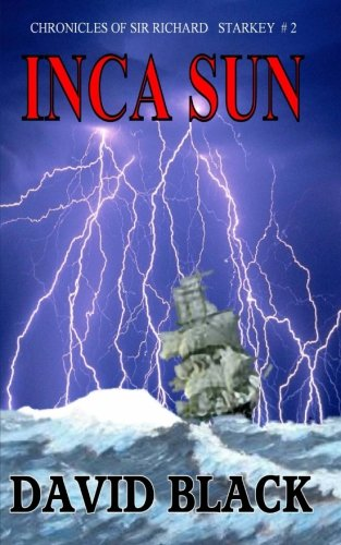 Inca Sun (Chronicles of Sir Richard Starkey): Black, David