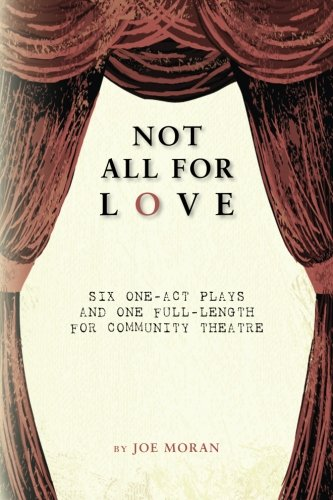 Not All for Love: Six one-act plays: Moran, Joe