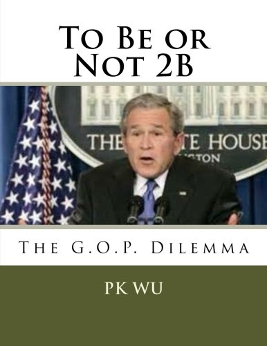 To Be or Not 2b: The G.O.P.: Wu, Pk