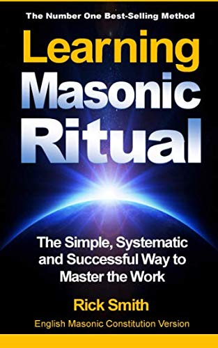 Learning Masonic Ritual: The Simple, Systematic and: Rick Smith