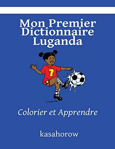 9781492167181: Mon Premier Dictionnaire Luganda: Colorier et Apprendre (kasahorow Français Luganda) (French Edition)