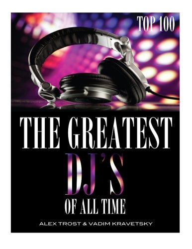 The Greatest DJ's of All Time: Top 100: Alex Trost
