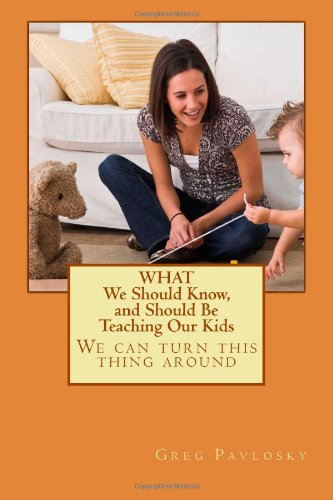 9781492169031: What We Should Know, and Should Be Teaching Our Kids: We can turn this thing around