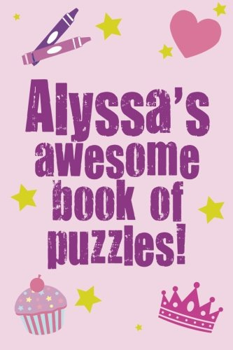 Alyssa's Awesome Book Of Puzzles!: Children's puzzle book containing 20 unique ...