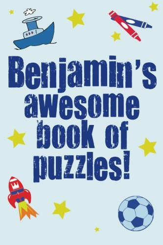 Benjamin's Awesome Book Of Puzzles!: Children's puzzle book containing 20 unique ...