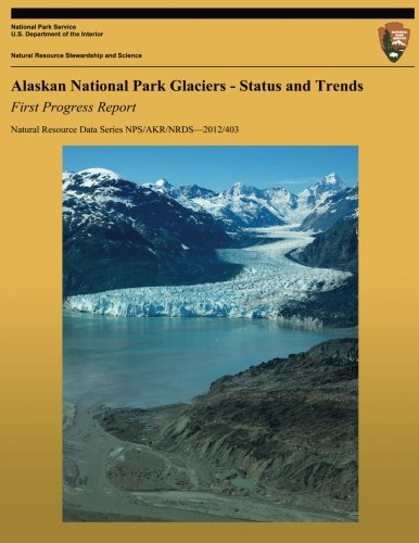 9781492172161: Alaskan National Park Glaciers: Status and Trends, First Progress Report