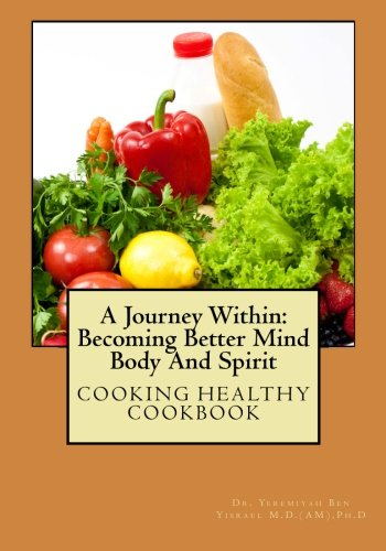 9781492175469: A Journey Within: Becoming Better Mind Body And Spirit: Cooking Healthy CookBook