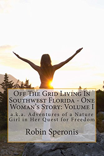 9781492175544: Off The Grid Living In Southwest Florida - One Woman's Story: Volume I: aka Adventures of a Nature Girl in Her Quest for Freedom
