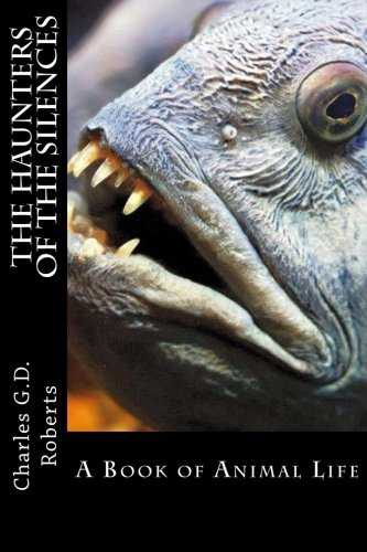 9781492175681: The Haunters of the Silences: A Book of Animal Life