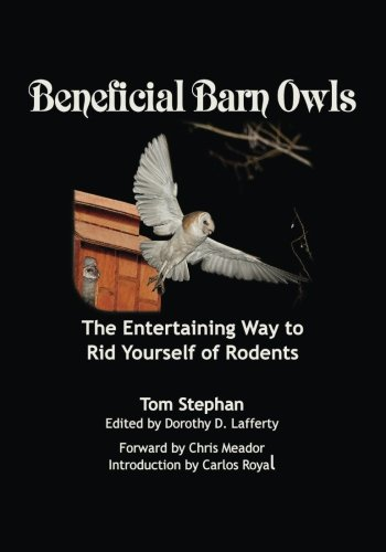 Beneficial Barn Owls: The Entertaining Way to Rid Yourself of Rodents: Tom Stephan