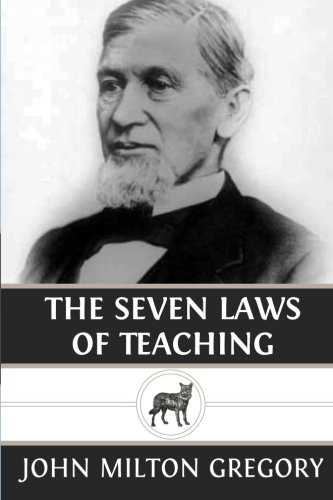 The Seven Laws of Teaching: Gregory, John Milton