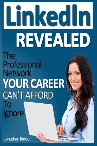 9781492181576: LinkedIn Revealed: The Professional Network Your Career Can't Afford To Ignore & The 15 Steps For Optimizing Your LinkedIn Profile