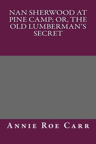 9781492182528: Nan Sherwood at Pine Camp; Or, The Old Lumberman's Secret