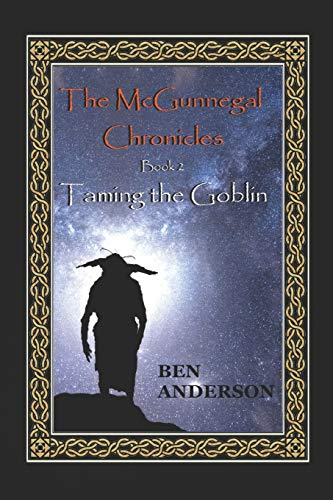 Taming the Goblin: Volume 2 (The McGunnegal Chronicles): Anderson, Ben