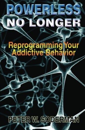 9781492185895: Powerless No Longer: Reprogramming Your Addictive Behavior