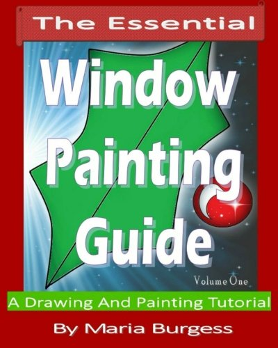 9781492187134: The Essential Window Painting Guide: A Drawing And Painting Tutorial (The Complete Window Painting Guide) (Volume 1)