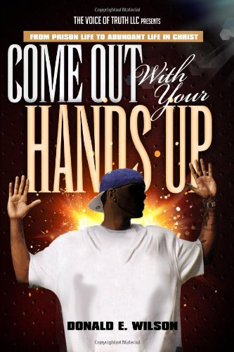 9781492188704: Come out with your hands up!: From prison life to Abundant life in Christ